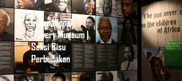 International Slavery Museum Saksi Bisu Perbudakan